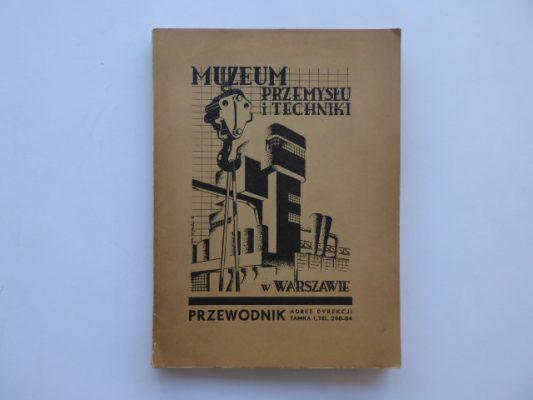 Muzeum Przemysłu i Techniki w Warszawie. Przewodnik – Informator
