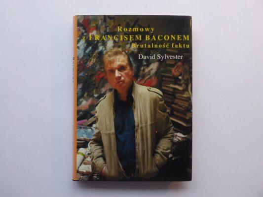 SYLVESTER DAVID Rozmowy z Francisem Baconem. Brutalność faktu