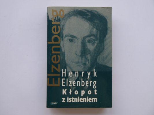 ELZENBERG HENRYK Kłopot z istnieniem. Aforyzmy w porządku czasu