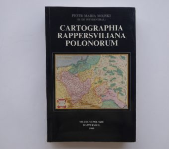 MOJSKI PIOTR MARIA - Cartographia Rappersviliana Polonorum
