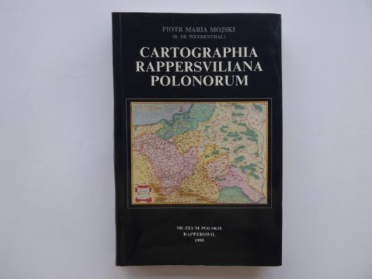 MOJSKI PIOTR MARIA Cartographia Rappersviliana Polonorum