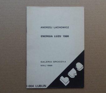 LACHOWICZ ANDRZEJ - Energia Luzu 1986 [katalog]