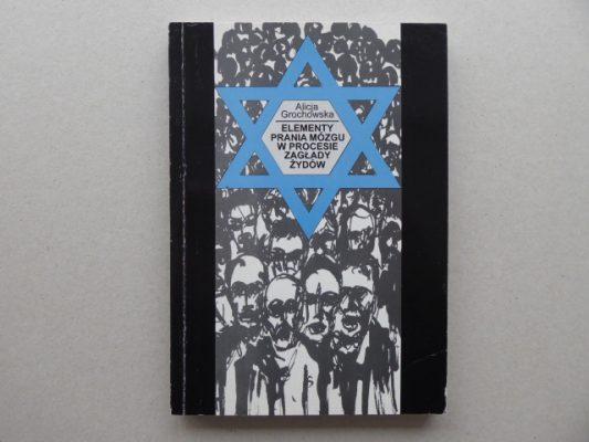 GROCHOWSKA ALICJA Elementy prania mózgu w procesie zagłady Żydów