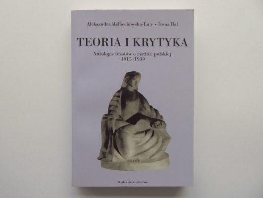 praca zbiorowa Teoria i krytyka. Antologia tekstów o rzeźbie polskiej 1915-1939