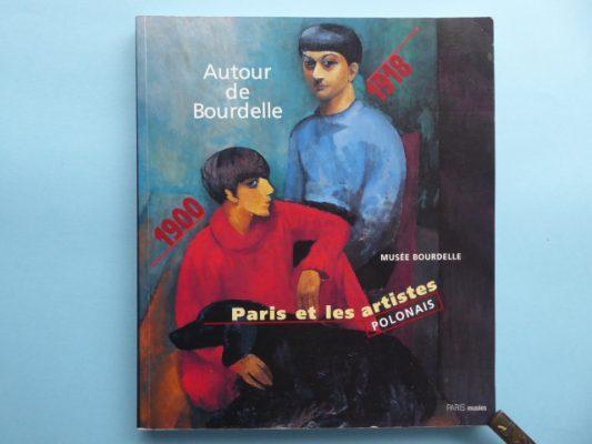 katalog wystawy Autour de Bourdelle. Paris et les artistes polonais 1900-1918 [album]