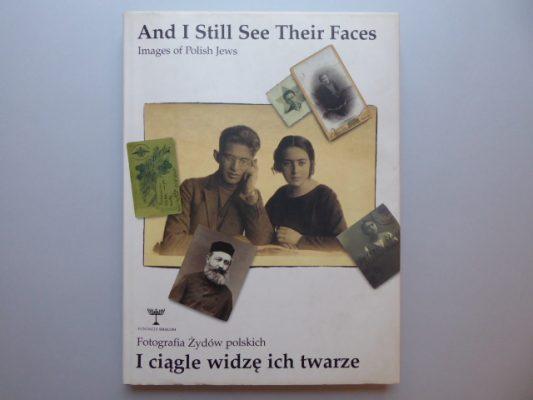 I ciągle widzę ich twarze. Fotografia Żydów polskich [album]