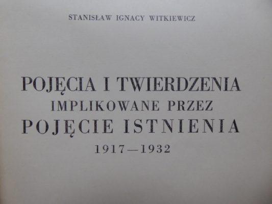 WITKIEWICZ STANISŁAW IGNACY Pojęcia i twierdzenia implikowane przez pojęcie istnienia, 1917-1932
