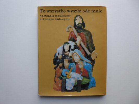 SCHAUSS HANS-JOACHIM To wszystko wyszło ode mnie. Spotkania z polskimi artystami ludowymi