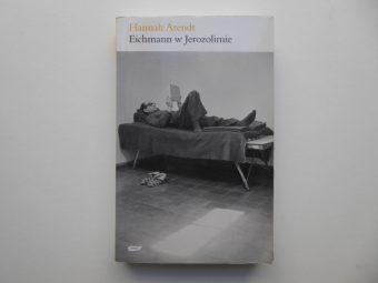 ARENDT HANNAH - Eichmann w Jerozolimie. Rzecz o banalności zła