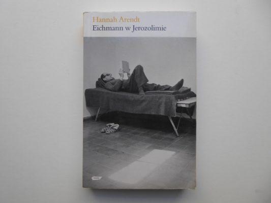 ARENDT HANNAH Eichmann w Jerozolimie. Rzecz o banalności zła