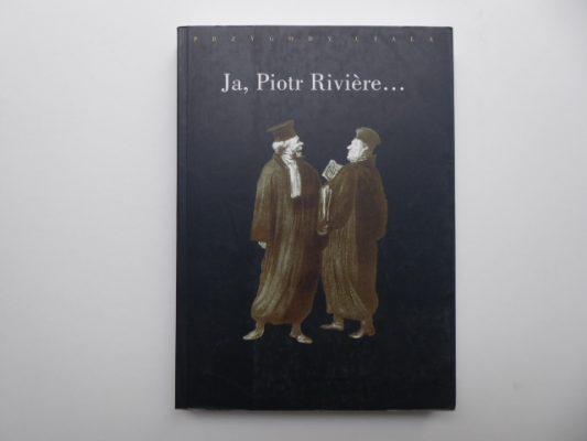 FOUCAULT MICHEL Ja, Piotr Riviere…