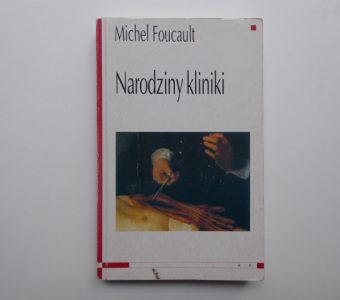 FOUCAULT MICHEL - Narodziny kliniki
