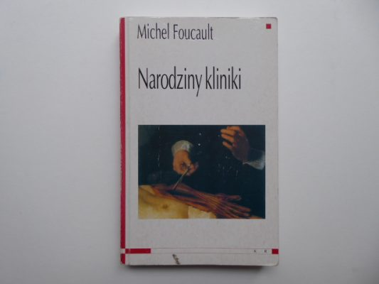 FOUCAULT MICHEL Narodziny kliniki