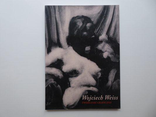 WEISS RENATA Wojciech Weiss. Twórczość graficzna