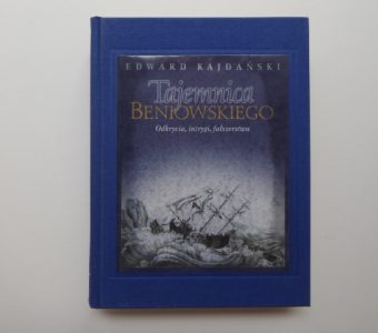 KAJDAŃSKI EDWARD - Tajemnica Beniowskiego. Odkrycia, intrygi, fałszerstwa