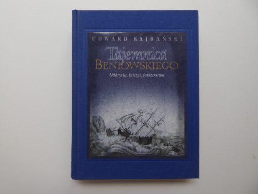 KAJDAŃSKI EDWARD Tajemnica Beniowskiego. Odkrycia, intrygi, fałszerstwa