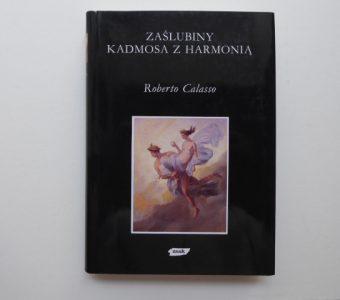 CALASSO ROBERTO - Zaślubiny Kadmosa z Harmonią