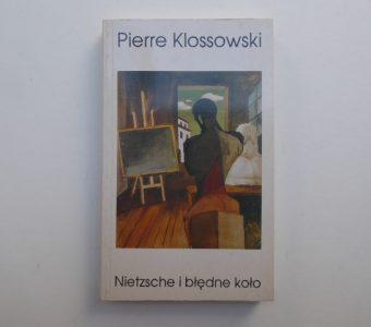 KLOSSOWSKI PIERRE - Nietzsche i błędne koło