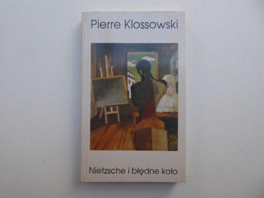 KLOSSOWSKI PIERRE Nietzsche i błędne koło