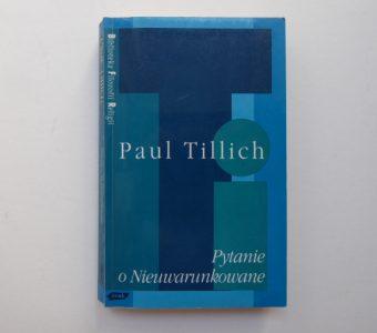 TILLICH PAUL - Pytanie o Nieuwarunkowanie. Pisma z filozofii religii