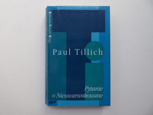 TILLICH PAUL Pytanie o Nieuwarunkowanie. Pisma z filozofii religii