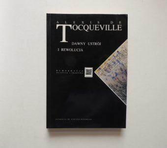 TOCQUEVILLE ALEXIS de - Dawny ustrój i rewolucja