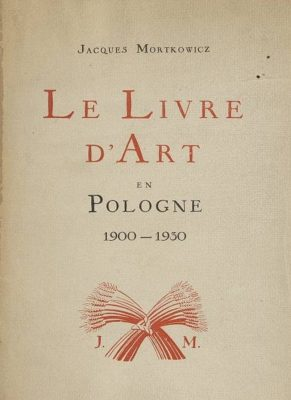 MORTKOWICZ JAKUB Le livre d'art en Pologne 1900-1930