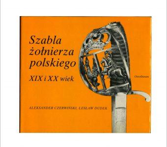CZERWIŃSKI A., DUDEK L. - Szabla żołnierza polskiego XIX i XX wiek