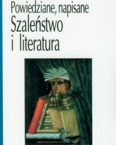 FOUCAULT MICHEL - Szaleństwo i literatura. Powiedziane, napisane