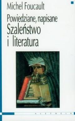 FOUCAULT MICHEL Szaleństwo i literatura. Powiedziane, napisane