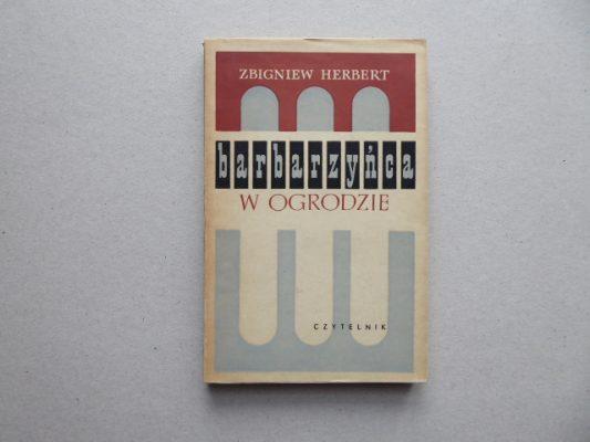 HERBERT ZBIGNIEW Barbarzyńca w ogrodzie [pierwsze wydanie]