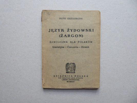 GRZEGORCZYK PIOTR Język żydowski (żargon). Samouczek dla Polaków