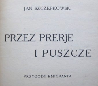 SZCZEPKOWSKI JAN - Przez prerie i puszcze. Przygody emigranta