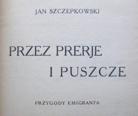 SZCZEPKOWSKI JAN Przez prerie i puszcze. Przygody emigranta