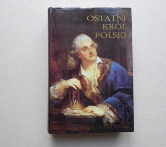 ZAMOYSKI ADAM - Ostatni król Polski