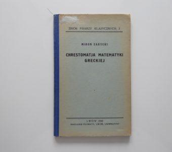 ZARYCKI MIRON - Chrestomatia matematyki greckiej