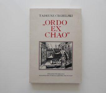 """CEGIELSKI TADEUSZ - """"Ordo ex chao"""". Wolnomularstwo i światopoglądowe kryzysy"""