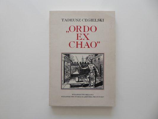 """CEGIELSKI TADEUSZ """"Ordo ex chao"""". Wolnomularstwo i światopoglądowe kryzysy"""