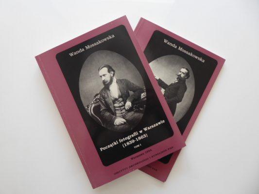 MOSSAKOWSKA WANDA Początki fotografii w Warszawie (1839-1863)     t. 1-2