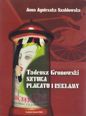 SZABLOWSKA ANNA Tadeusz Gronowski. Sztuka plakatu i reklamy [album]