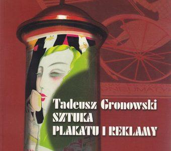 SZABLOWSKA ANNA - Tadeusz Gronowski. Sztuka plakatu i reklamy [album]