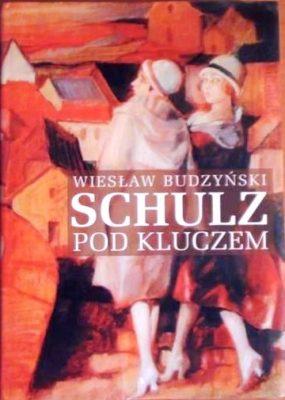 BUDZYŃSKI WIESŁAW Schulz pod kluczem [biografia]