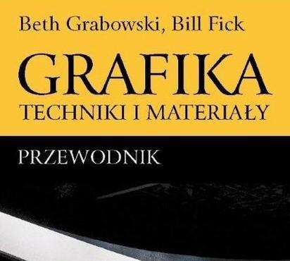 GRABOWSKI BETH, FICK BILL Grafika. Techniki i materiały