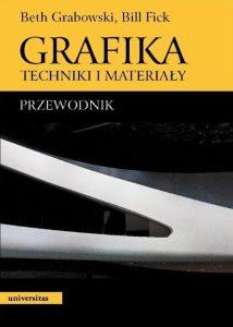 GRABOWSKI BETH, FICK BILL - Grafika. Techniki i materiały