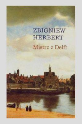 HERBERT ZBIGNIEW Mistrz z Delft i inne utwory odnalezione