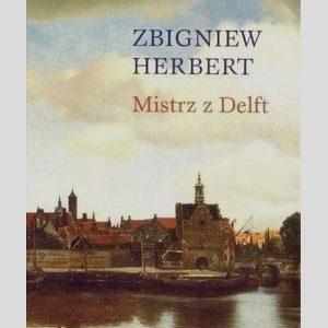 HERBERT ZBIGNIEW - Mistrz z Delft i inne utwory odnalezione