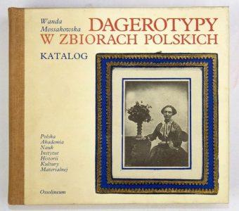 MOSSAKOWSKA WANDA - Dagerotypy w zbiorach polskich