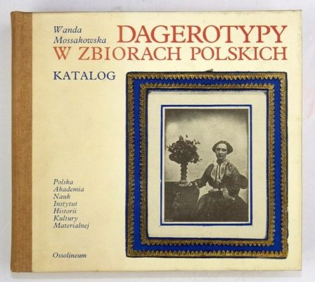 MOSSAKOWSKA WANDA Dagerotypy w zbiorach polskich