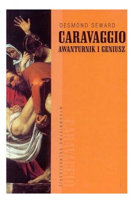 SEWARD DESMOND Caravaggio. Awanturnik i geniusz