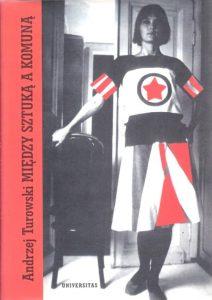 TUROWSKI ANDRZEJ - Między sztuką a komuną. Teksty awangardy rosyjskiej 1910-1932